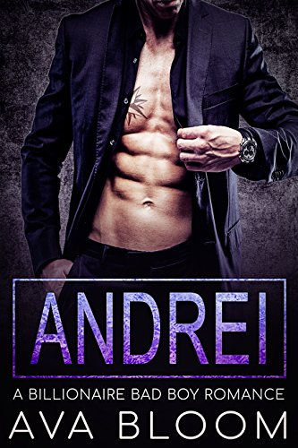 Andrei: A Billionaire Bad Boy Romance