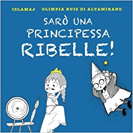 olimpia ruiz di altamirano  : Sarò una principessa ribelle!: Io mi salvo da sola ...