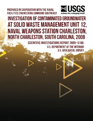 Download Investigation of Contaminated Groundwater at Solid Waste Management Unit 12, Naval Weapons Station Charleston, North Charleston, South Carolina, 2008 pdf epub