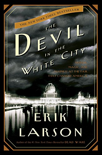 The Devil in the White City:  Murder, Magic, and Madness at the Fair That Changed America (Best Planned Cities In America)