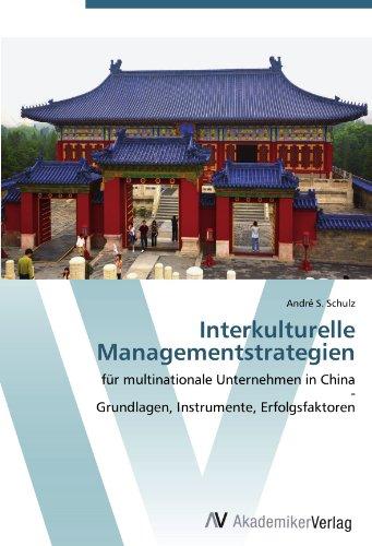 Interkulturelle Managementstrategien: für multinationale Unternehmen in China  -  Grundlagen, Instrumente, Erfolgsfaktoren (German Edition)