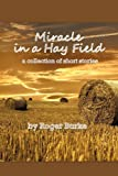 Miracle in a Hay Field, Roger Burke, 1450274366