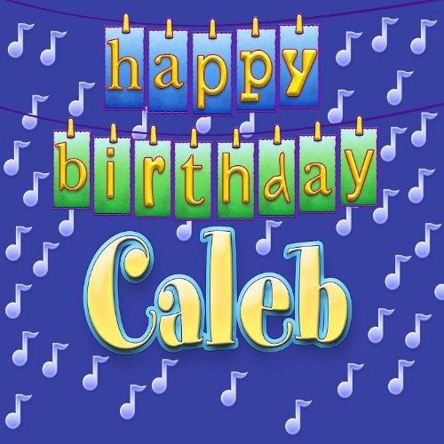 Happy Birthday To Walkonby Jan 30: Happy Birthday Caleb By Ingrid DuMosch On Amazon Music