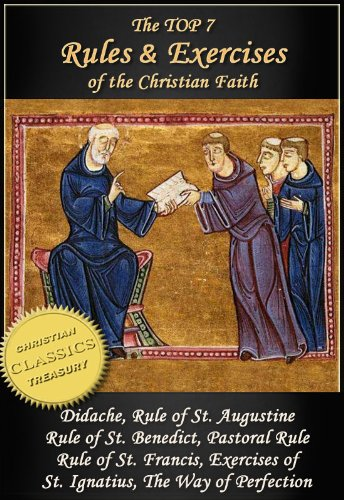(Top 7 Rules and Exercises of the Christian Faith: Didache, Rule of St Augustine, Rule of St Benedict, Book of Pastoral Rule, Rule of St Francis, Exercises of St Ignatius, Way of Perfection)