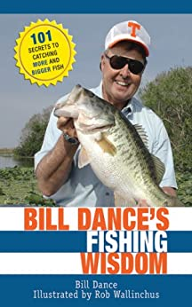 bill dance 39 s fishing wisdom 101 secrets to catching more