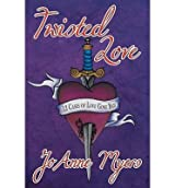 { [ TWISTED LOVE (FIRST PRINTING) ] } Myers, JoAnne ( AUTHOR ) Jul-03-2014 Paperback