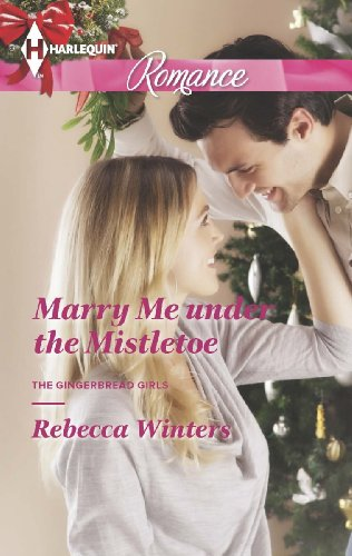 Marry Me under the Mistletoe (The Gingerbread Girls Book 2)