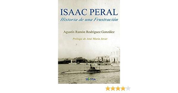 Isaac Peral: Historia de una fustración eBook: Ramón Rodríguez, Agustín, Jover, José María: Amazon.es: Tienda Kindle