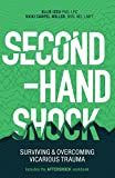 img - for Second-Hand Shock: Surviving & Overcoming Vicarious Trauma book / textbook / text book