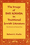 The Image of Bar Kokhba in Traditional Jewish Literature : False Messiah and National Hero, Marks, Richard G., 0271009403