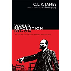World Revolution, 1917–1936: The Rise and Fall of the Communist International (The C. L. R. James Archives)