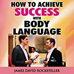 How to Achieve Success with Body Language | James David Rockefeller
