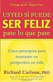 Usted Si Puede Ser Feliz Pase lo Que Pase, Richard Carlson, 1577310497