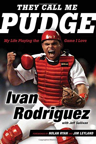 They Call Me Pudge: My Life Playing the Game I Love (Ivan Pudge Rodriguez)