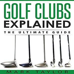 Golf Clubs Explained Audiobook