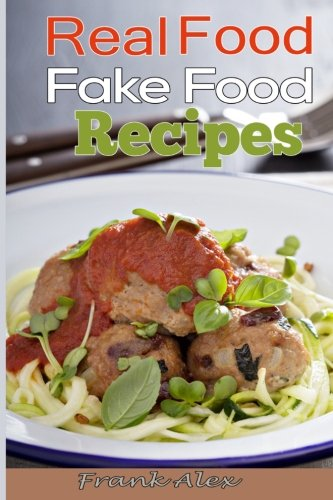 Real Food & Fake Food: 48 Real food recipes and 10 sure-fire ways to detect fake food