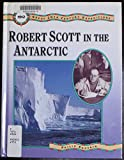 img - for Robert Scott in the Antarctic (Great 20th Century Expeditions) book / textbook / text book