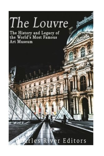 The Louvre: The History and Legacy of the World's Most Famous Art Museum pdf epub