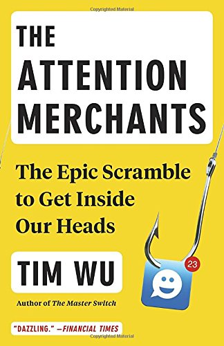 The Attention Merchants: The Epic Scramble to Get Inside ...