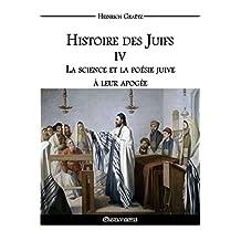 Histoire des Juifs IV: La science et la poésie juive à leur apogée (French Edition)