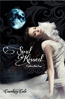 Soul Kissed (The Moonstone Saga (Book 1)) by [Cole, Courtney]