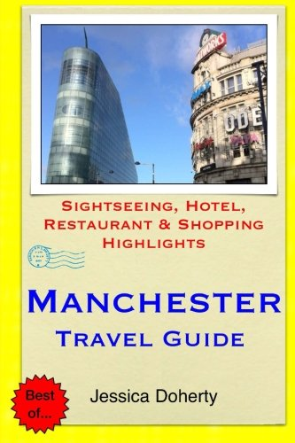 Manchester Travel Guide: Sightseeing, Hotel, Restaurant & Shopping Highlights
