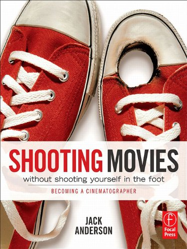 Shooting Movies Without Shooting Yourself in the Foot: Becoming a Cinematographer