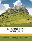 P Papini Stati Achelleis, Publius Papinius Statius and Alfred Klotz, 1147717559