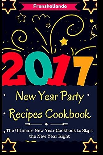 New Year Party Recipes Cookbook: The Ultimate New Year Cookbook to Start the New Year Right! (Canning Recipes Cookbook compare prices)