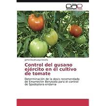 Control del gusano ejército en el cultivo de tomate: Determinación de la dosis recomendada de Emamectin Benzoato para el control de Spodoptera eridania (Spanish Edition)