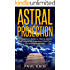 Astral Projection:The Beginner's Guide on How to Quickly and Successfully Experience Your First Out of Body Adventure (Astral Travel, Astral Projection, OBE, New Age, Techniques Book 1)