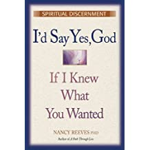I'd Say Yes God If I Knew What You Wanted: Spiritual Discernment by Nancy Reeves (2001-08-27)