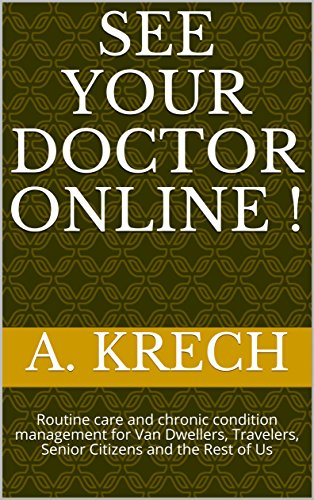 See Your Doctor Online !: Routine care and chronic condition management for Van Dwellers, Travelers, Senior Citizens and the Rest of Us (English Edition)