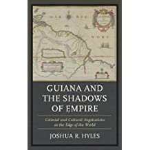 Guiana and the Shadows of Empire: Colonial and Cultural Negotiations at the Edge of the World
