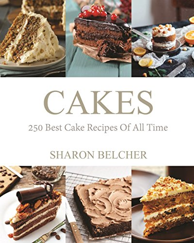 Cakes: 250 Best Cake Recipes Of All Time