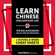 Learn Chinese for Everyday Life: The Big Audiobook Collection for Beginners Audiobook by  Innovative Language Learning LLC Narrated by  ChineseClass101.com