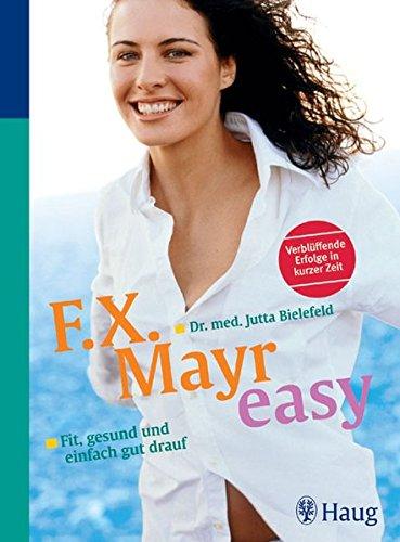 F.X. Mayr easy: Fit, gesund und einfach gut drauf