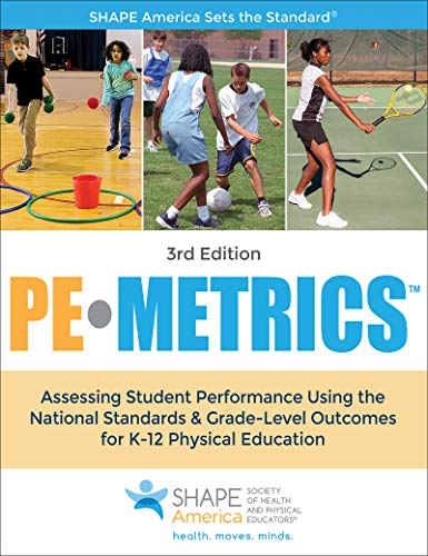 - Pe Metrics: Assessing Student Performance Using the National Standards & Grade-level Outcomes for K-12 Physical Education (Shape America-Sicieth of Health and Physical Educators)