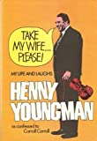 Take My Wife ... Please!, Henny Youngman and Carroll Carroll, 0399110666