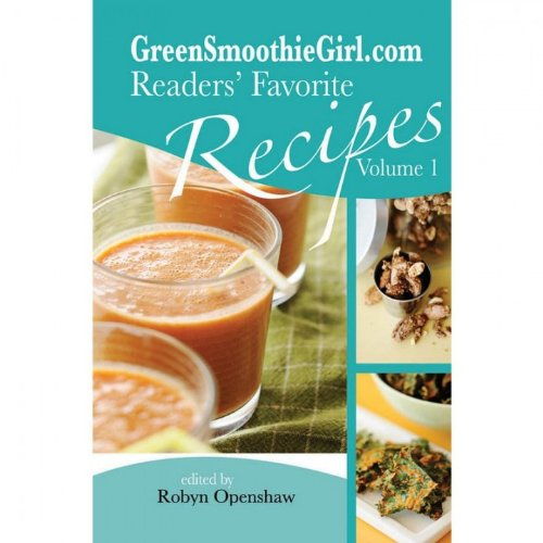 Download GreenSmoothieGirl.com Readers' Favorite Recipes - Vol. 1 pdf