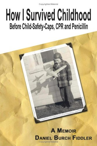Download How I Survived Childhood Before Child-Safety-Caps, CPR and Penicillin PDF