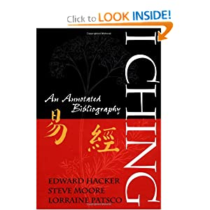 I Ching: An Annotated Bibliography Edward Hacker, Steve Moore and Lorraine Patsco