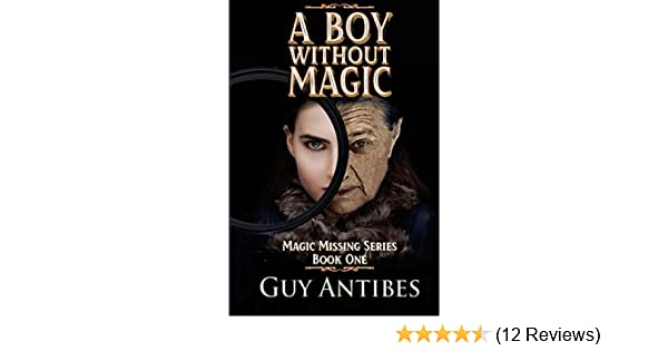 A Boy Without Magic (Magic Missing) (Volume 1): Guy Antibes: 9781721893874: Amazon.com: Books