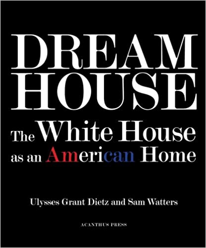 dream house the white house as an american home ulysses g dietz sam watters 9780926494657 amazoncom books amazoncom white house oval office
