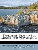 L' Artaserse, Dramma per Musica [by P. Metastasio]... ., , 1275945589