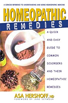 Homeopathic Remedies: A Quick and Easy Guide to Common Disorders and Their Homeopathic Remedies by [Hershoff, Asa]