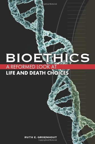 Bioethics: A Reformed Look at Life and Death Choices