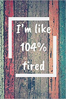 Descargar Libros Ebook I'm Like 104 Tired: Mothers Day, Journal, Notebook, Cr Books PDF Android