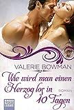 Wie wird man einen Herzog los in zehn Tagen: Roman (Historische Liebesromane. Bastei Lübbe Taschenbücher)