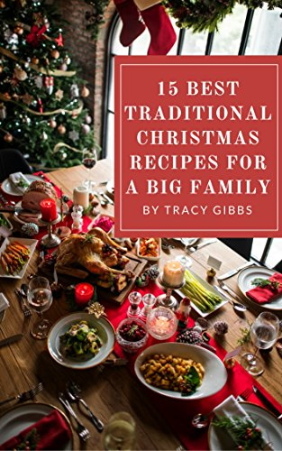 15 Best Traditional Christmas Recipes For A Big Family by [Gibbs, Tracy]